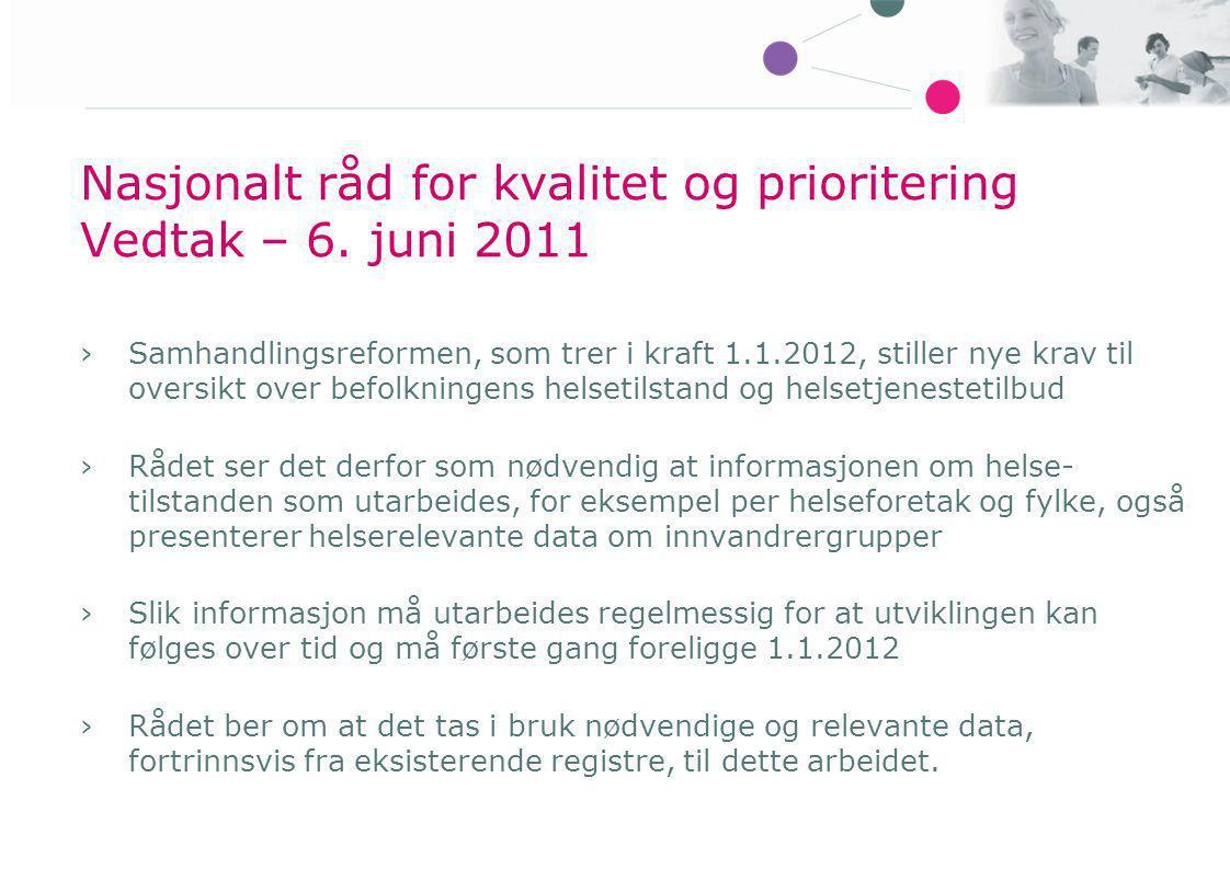 Nasjonalt råd for kvalitet og prioritering Vedtak – 6. juni 2011 ›Samhandlingsreformen, som trer i kraft 1.1.2012, stiller nye krav til oversikt over