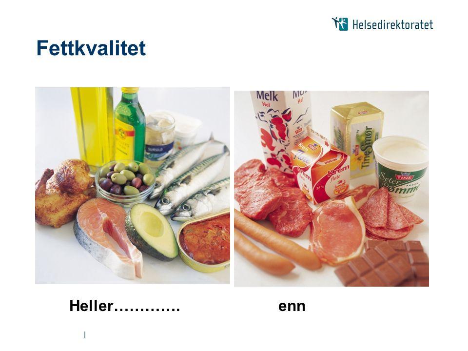 | Fettkvalitet Heller…………. enn