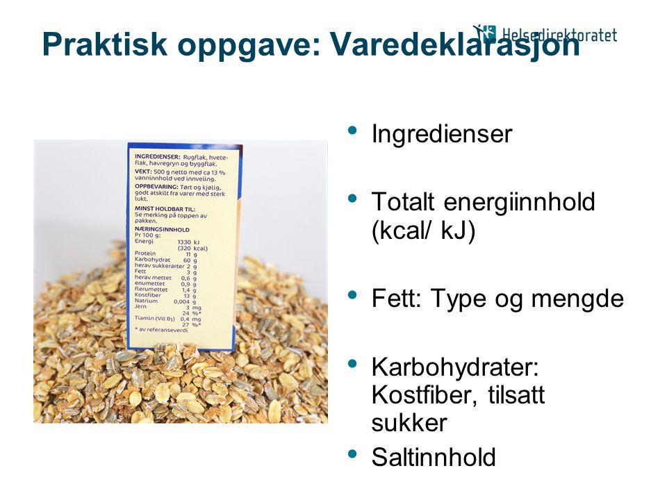 Praktisk oppgave: Varedeklarasjon Ingredienser Totalt energiinnhold (kcal/ kJ) Fett: Type og mengde Karbohydrater: Kostfiber, tilsatt sukker Saltinnho