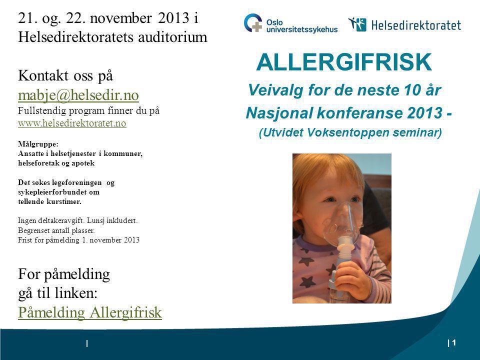 ALLERGIFRISK Veivalg for de neste 10 år Nasjonal konferanse 2013 - (Utvidet Voksentoppen seminar) | | 1 21. og. 22. november 2013 i Helsedirektoratets
