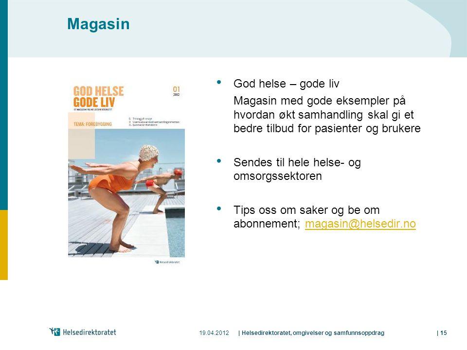 19.04.2012| Helsedirektoratet, omgivelser og samfunnsoppdrag| 15 Magasin God helse – gode liv Magasin med gode eksempler på hvordan økt samhandling sk