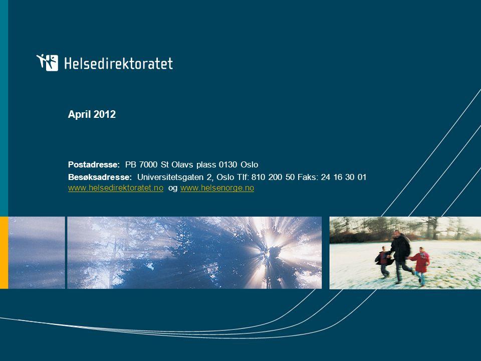 April 2012 Postadresse: PB 7000 St Olavs plass 0130 Oslo Besøksadresse: Universitetsgaten 2, Oslo Tlf: 810 200 50 Faks: 24 16 30 01 www.helsedirektora