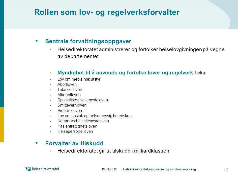 19.04.2012| Helsedirektoratet, omgivelser og samfunnsoppdrag| 7 Rollen som lov- og regelverksforvalter Sentrale forvaltningsoppgaver Helsedirektoratet