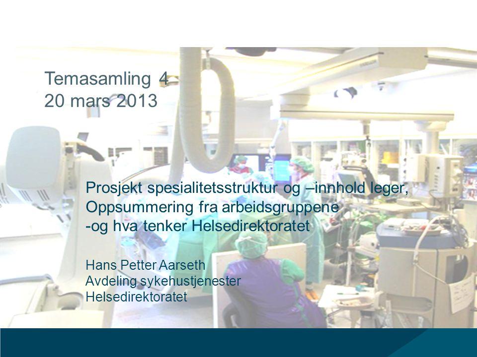 Prosjekt spesialitetsstruktur og –innhold leger, Oppsummering fra arbeidsgruppene -og hva tenker Helsedirektoratet Hans Petter Aarseth Avdeling sykehu