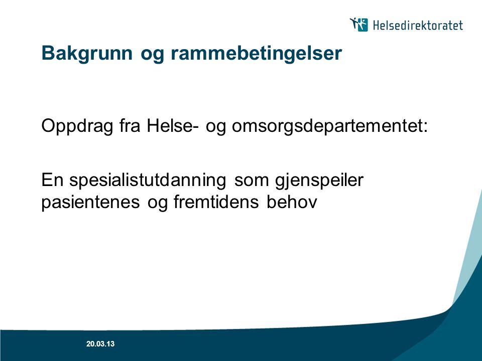 Bakgrunn og rammebetingelser Oppdrag fra Helse- og omsorgsdepartementet: En spesialistutdanning som gjenspeiler pasientenes og fremtidens behov 20.03.