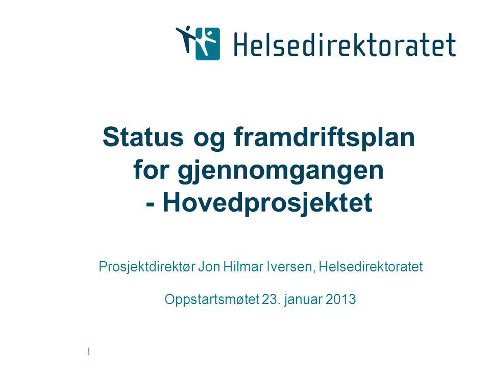 | Status og framdriftsplan for gjennomgangen - Hovedprosjektet Prosjektdirektør Jon Hilmar Iversen, Helsedirektoratet Oppstartsmøtet 23. januar 2013