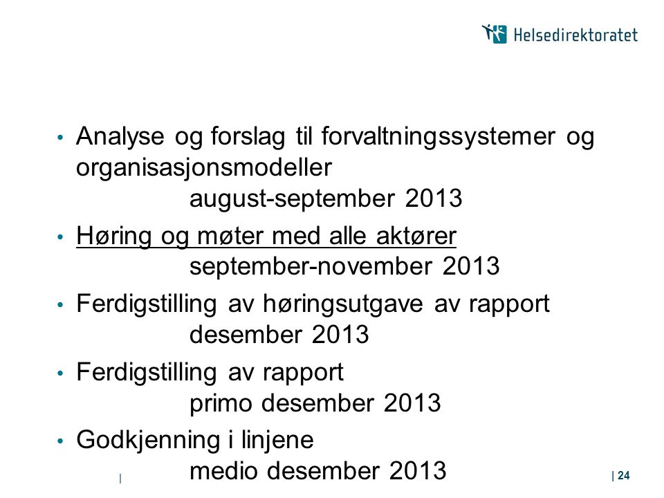 Analyse og forslag til forvaltningssystemer og organisasjonsmodeller august-september 2013 Høring og møter med alle aktører september-november 2013 Fe