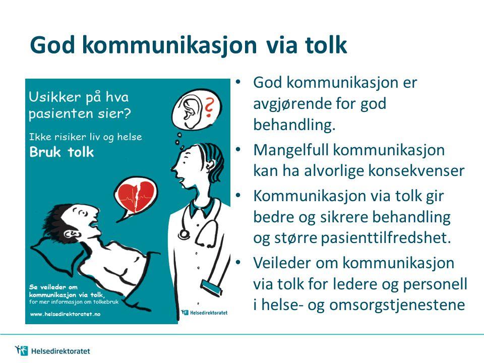 God kommunikasjon via tolk God kommunikasjon er avgjørende for god behandling. Mangelfull kommunikasjon kan ha alvorlige konsekvenser Kommunikasjon vi