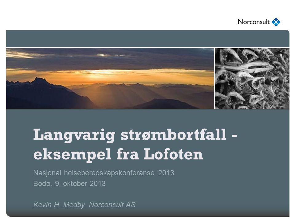 Langvarig strømbortfall - eksempel fra Lofoten Nasjonal helseberedskapskonferanse 2013 Bodø, 9. oktober 2013 Kevin H. Medby, Norconsult AS