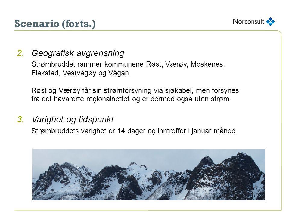 Scenario (forts.) 2.Geografisk avgrensning Strømbruddet rammer kommunene Røst, Værøy, Moskenes, Flakstad, Vestvågøy og Vågan. Røst og Værøy får sin st
