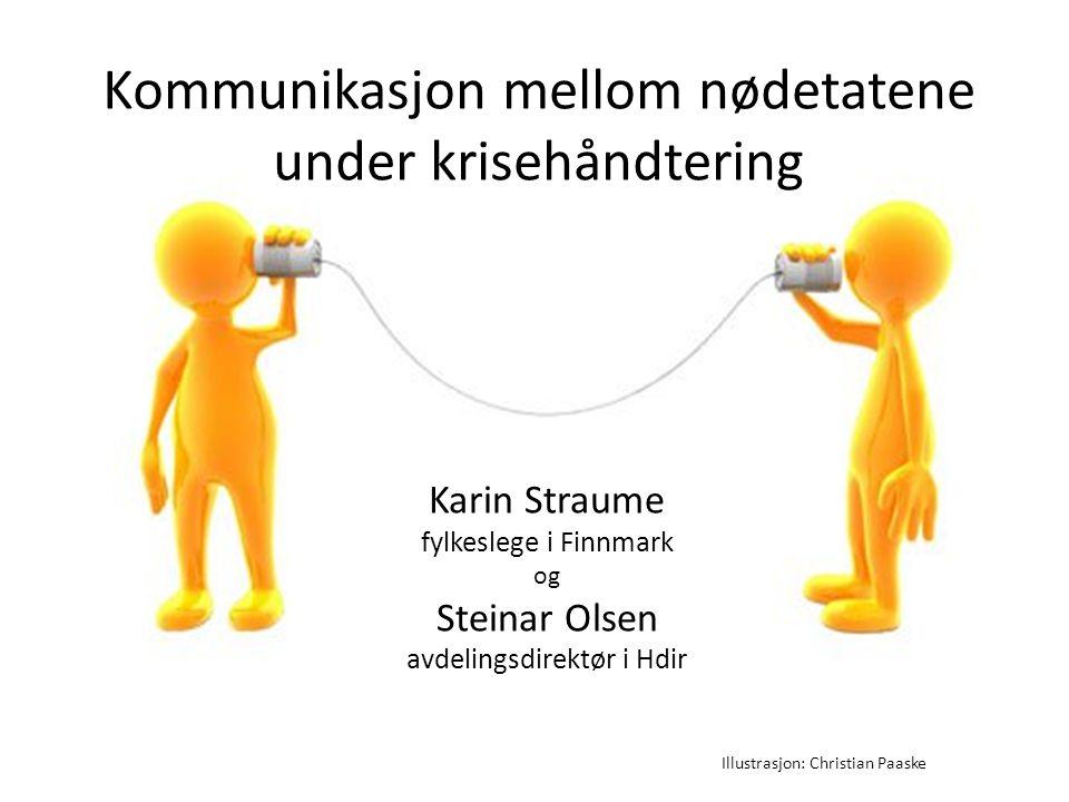 Kommunikasjon mellom nødetatene under krisehåndtering Karin Straume fylkeslege i Finnmark og Steinar Olsen avdelingsdirektør i Hdir Illustrasjon: Christian Paaske