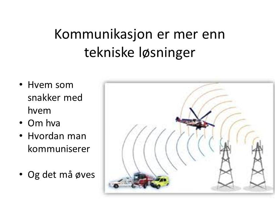 Kommunikasjon er mer enn tekniske løsninger Hvem som snakker med hvem Om hva Hvordan man kommuniserer Og det må øves