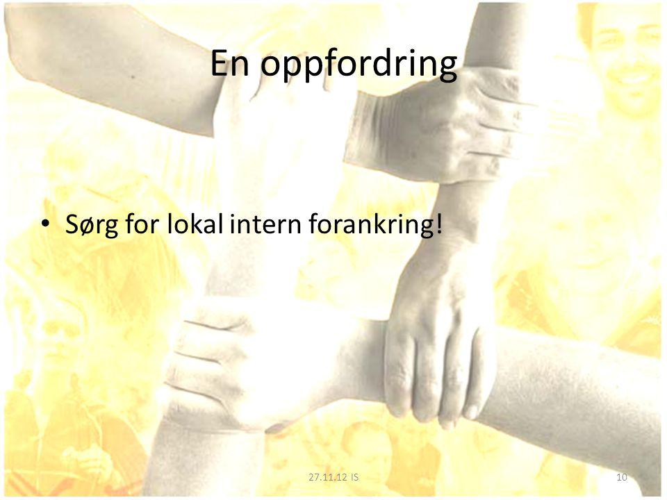 En oppfordring Sørg for lokal intern forankring! 27.11.12 IS10