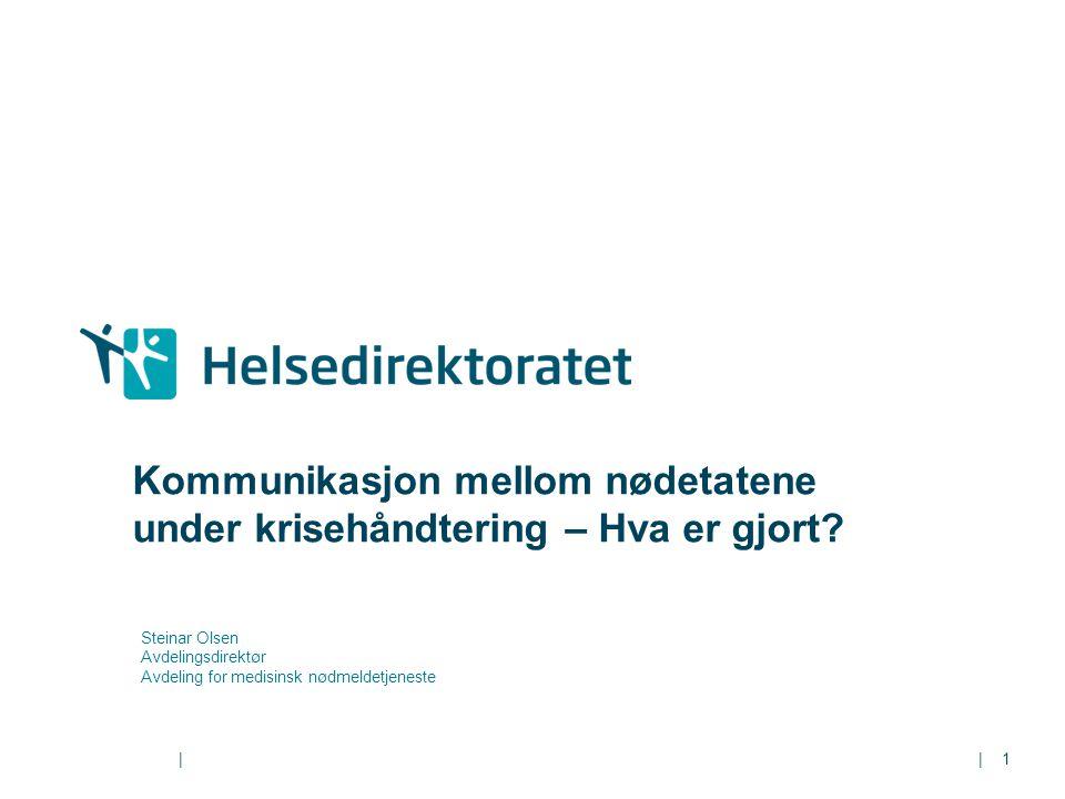 || Kommunikasjon mellom nødetatene under krisehåndtering – Hva er gjort? Steinar Olsen Avdelingsdirektør Avdeling for medisinsk nødmeldetjeneste 1