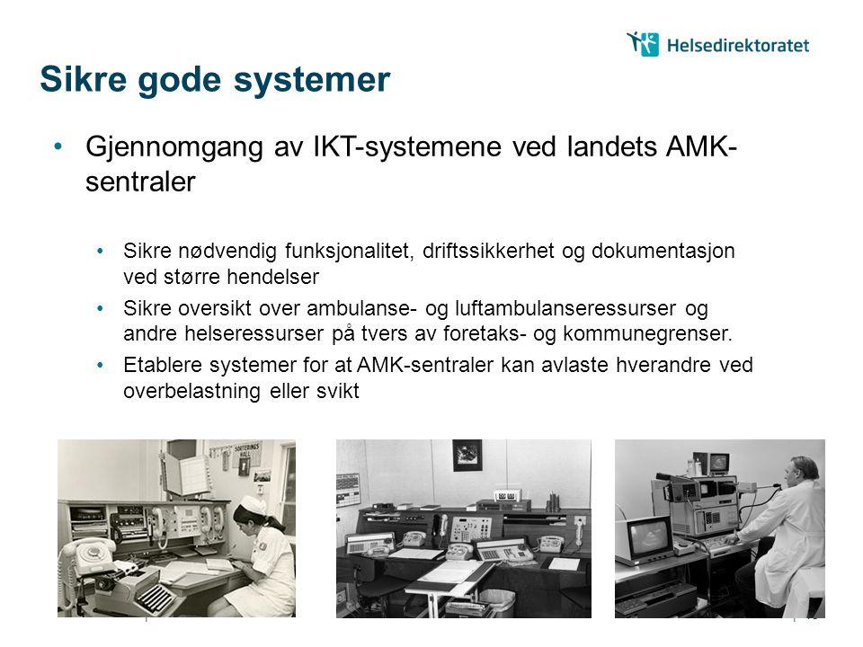 || Gjennomgang av IKT-systemene ved landets AMK- sentraler Sikre nødvendig funksjonalitet, driftssikkerhet og dokumentasjon ved større hendelser Sikre oversikt over ambulanse- og luftambulanseressurser og andre helseressurser på tvers av foretaks- og kommunegrenser.