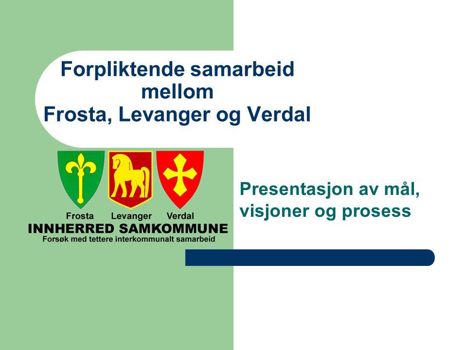 Forpliktende samarbeid mellom Frosta, Levanger og Verdal Presentasjon av mål, visjoner og prosess