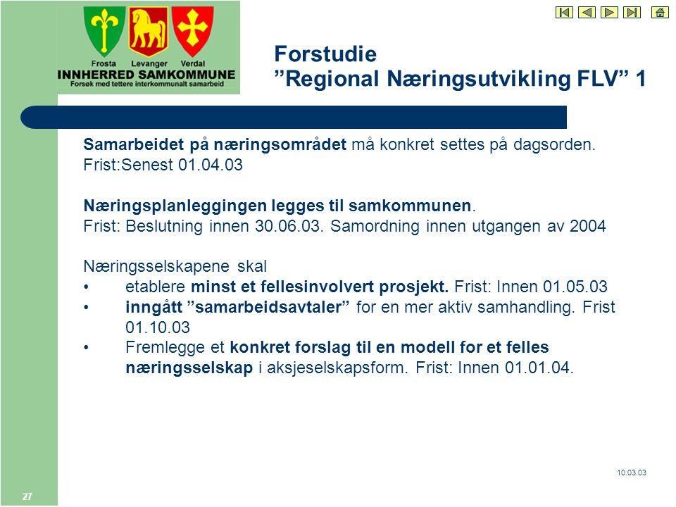10.03.03 27 Forstudie Regional Næringsutvikling FLV 1 Samarbeidet på næringsområdet må konkret settes på dagsorden.
