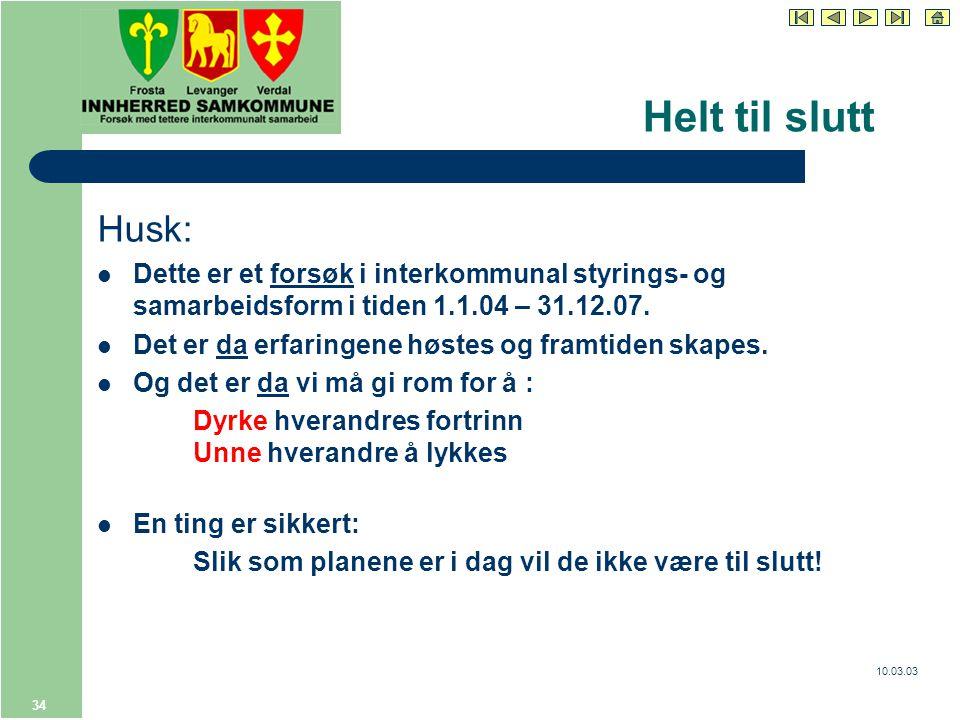 10.03.03 34 Helt til slutt Husk: Dette er et forsøk i interkommunal styrings- og samarbeidsform i tiden 1.1.04 – 31.12.07.