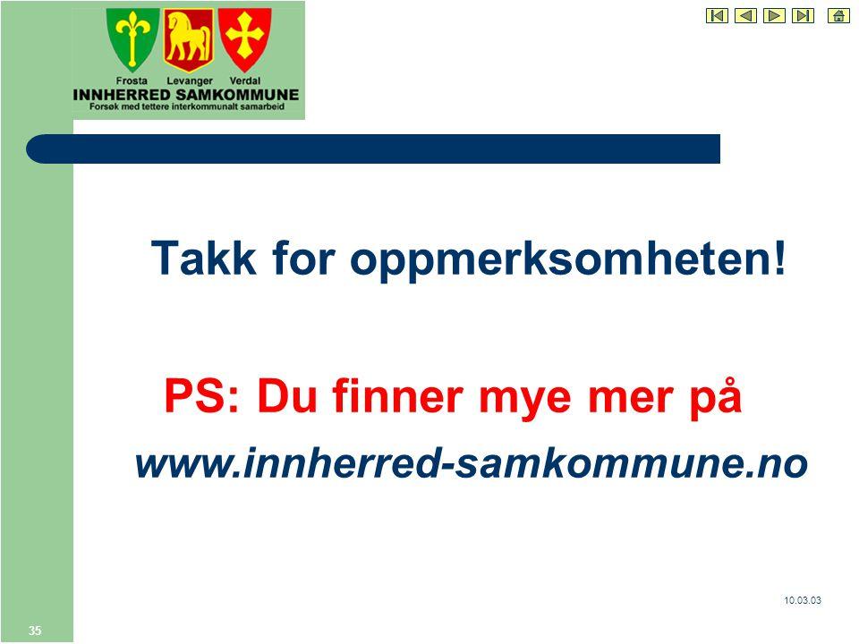 10.03.03 35 Takk for oppmerksomheten! PS: Du finner mye mer på www.innherred-samkommune.no