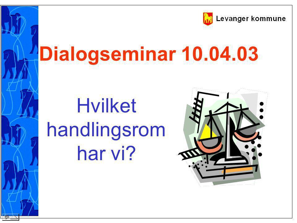 Dialogseminar 10.04.03 Hvilket handlingsrom har vi