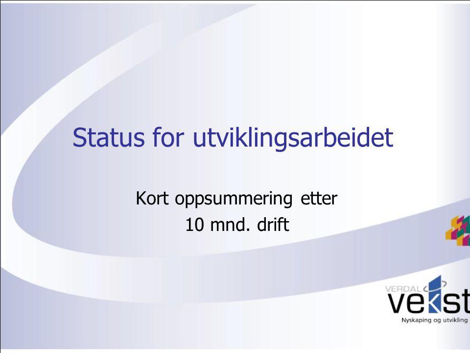 Status for utviklingsarbeidet Kort oppsummering etter 10 mnd. drift