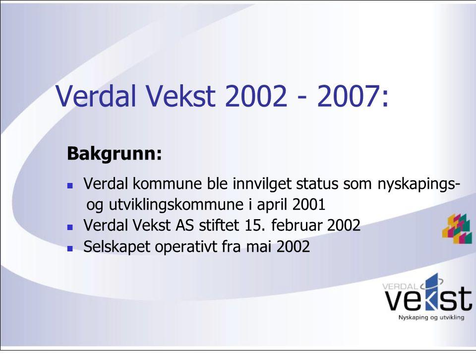 Verdal Vekst 2002 - 2007: Bakgrunn: Verdal kommune ble innvilget status som nyskapings- og utviklingskommune i april 2001 Verdal Vekst AS stiftet 15.