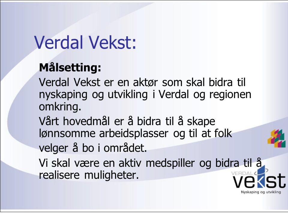 Verdal Vekst: Målsetting: Verdal Vekst er en aktør som skal bidra til nyskaping og utvikling i Verdal og regionen omkring.