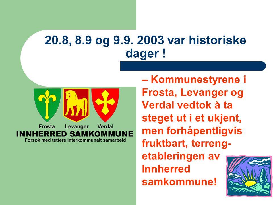 20.8, 8.9 og 9.9. 2003 var historiske dager .
