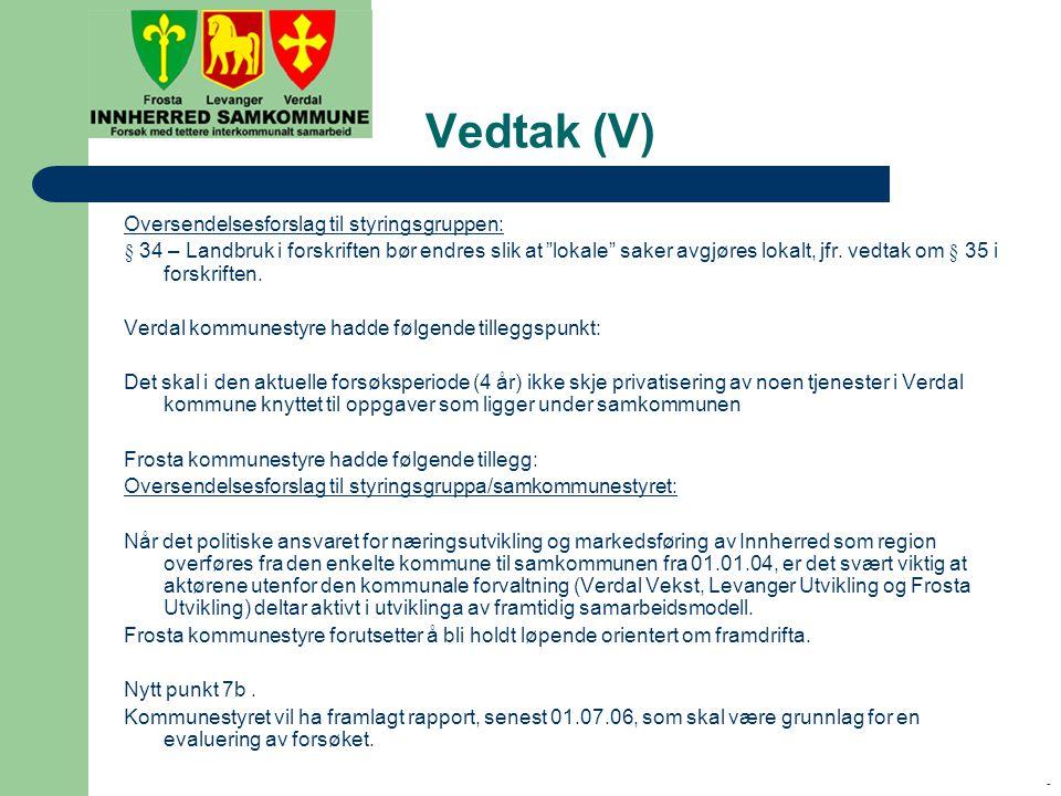 - Vedtak (V) Oversendelsesforslag til styringsgruppen: § 34 – Landbruk i forskriften bør endres slik at lokale saker avgjøres lokalt, jfr.