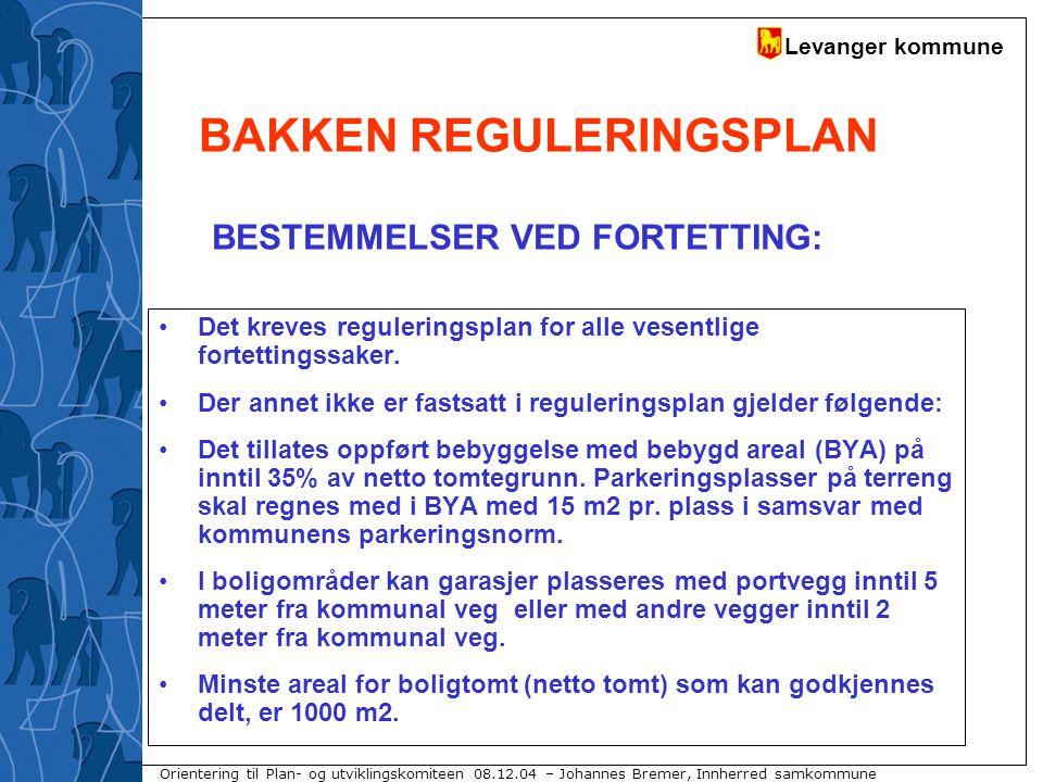 Levanger kommune Orientering til Plan- og utviklingskomiteen 08.12.04 – Johannes Bremer, Innherred samkommune BAKKEN REGULERINGSPLAN 5.1.
