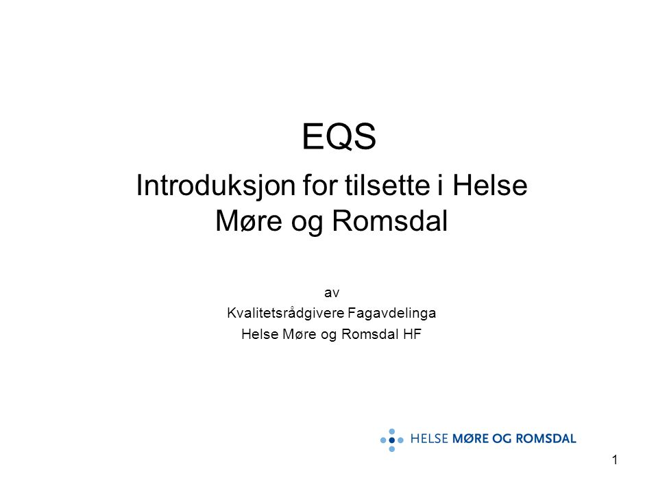 1 EQS Introduksjon for tilsette i Helse Møre og Romsdal av Kvalitetsrådgivere Fagavdelinga Helse Møre og Romsdal HF