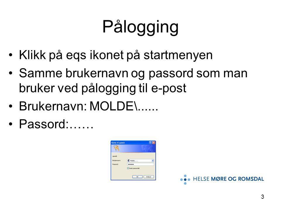 3 Klikk på eqs ikonet på startmenyen Samme brukernavn og passord som man bruker ved pålogging til e-post Brukernavn: MOLDE\...... Passord:…… Pålogging