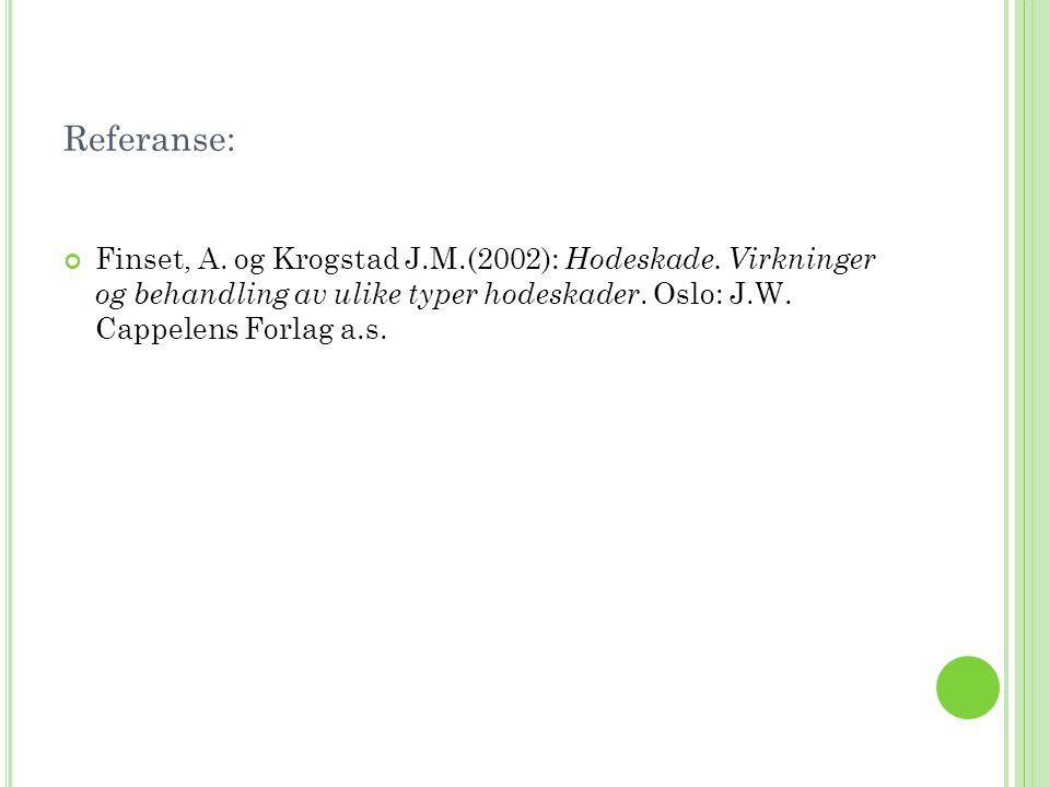 Referanse: Finset, A. og Krogstad J.M.(2002): Hodeskade. Virkninger og behandling av ulike typer hodeskader. Oslo: J.W. Cappelens Forlag a.s.