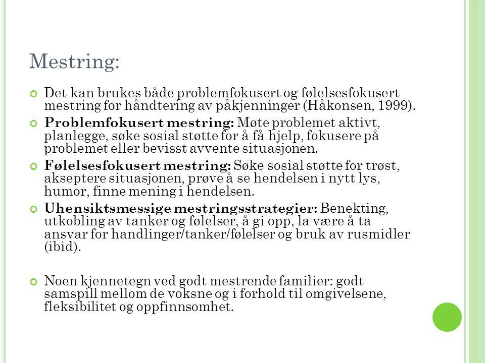 Mestring: Det kan brukes både problemfokusert og følelsesfokusert mestring for håndtering av påkjenninger (Håkonsen, 1999). Problemfokusert mestring: