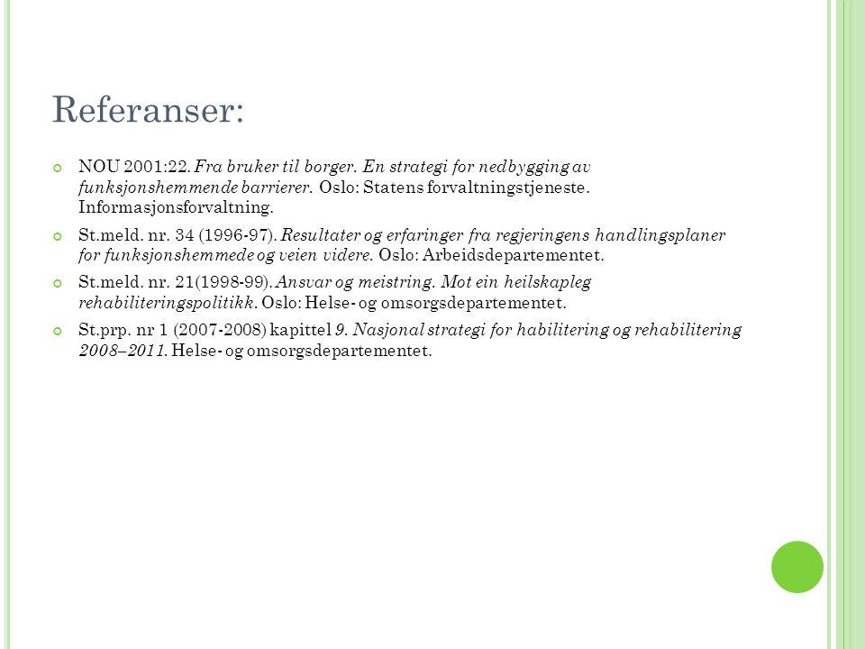 Referanser: NOU 2001:22. Fra bruker til borger. En strategi for nedbygging av funksjonshemmende barrierer. Oslo: Statens forvaltningstjeneste. Informa