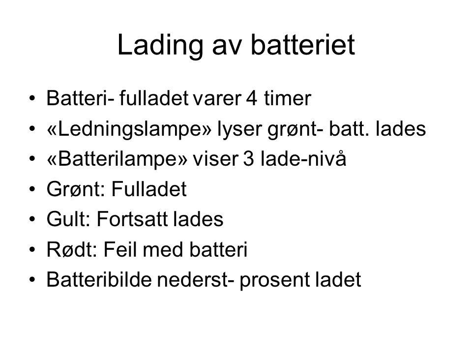 Lading av batteriet Batteri- fulladet varer 4 timer «Ledningslampe» lyser grønt- batt. lades «Batterilampe» viser 3 lade-nivå Grønt: Fulladet Gult: Fo
