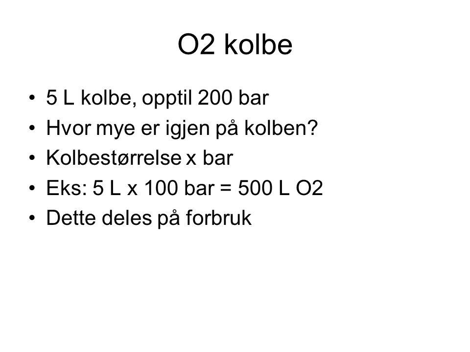 O2 kolbe 5 L kolbe, opptil 200 bar Hvor mye er igjen på kolben? Kolbestørrelse x bar Eks: 5 L x 100 bar = 500 L O2 Dette deles på forbruk