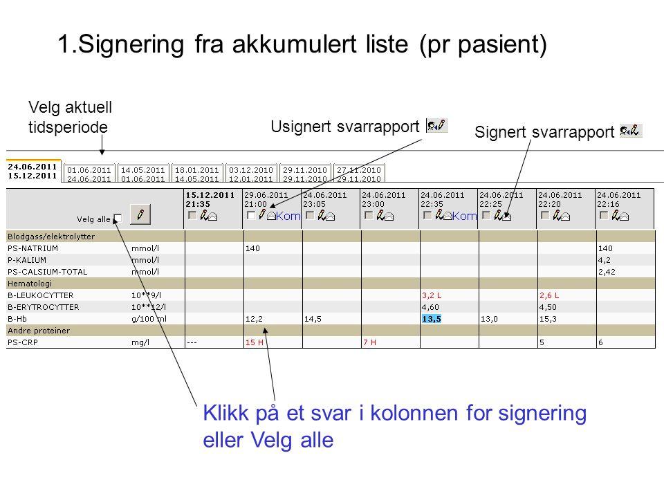 1.Signering fra akkumulert liste (pr pasient) Signert svarrapport Usignert svarrapport Klikk på et svar i kolonnen for signering eller Velg alle Velg aktuell tidsperiode