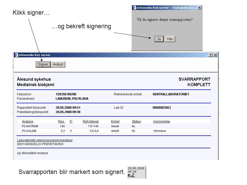 Klikk signer… …og bekreft signering Svarrapporten blir markert som signert.