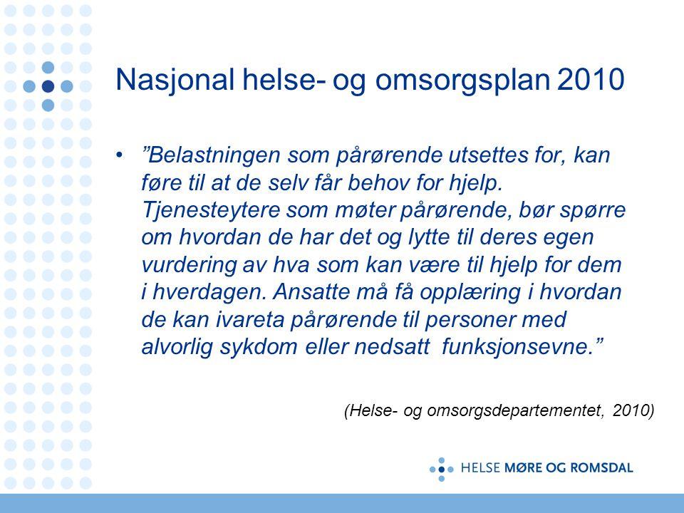 """Nasjonal helse- og omsorgsplan 2010 """"Belastningen som pårørende utsettes for, kan føre til at de selv får behov for hjelp. Tjenesteytere som møter pår"""