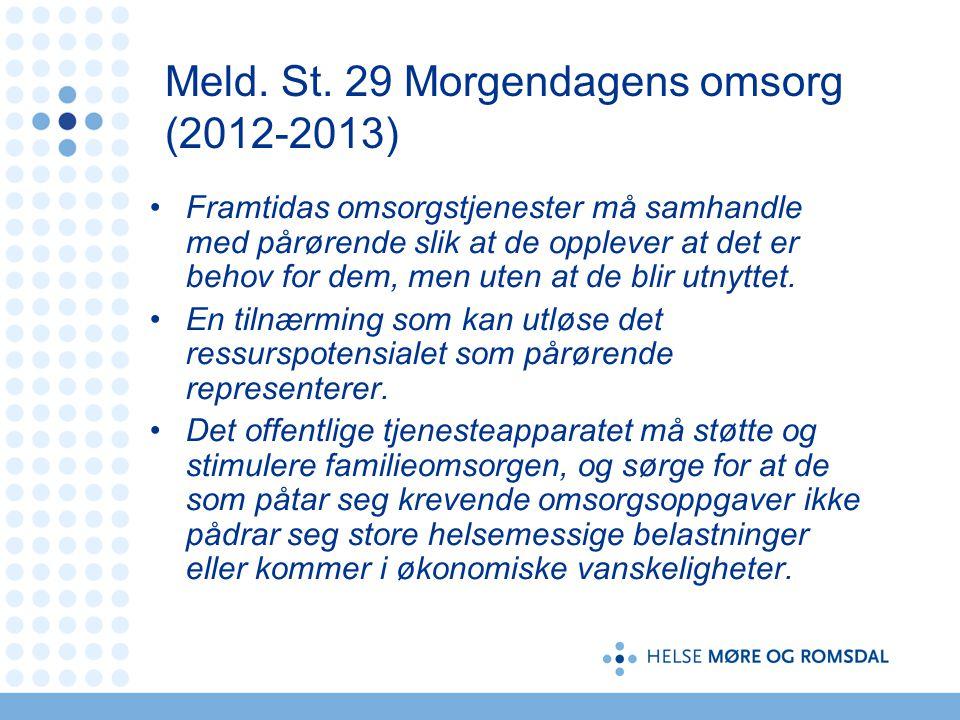 Meld. St. 29 Morgendagens omsorg (2012-2013) Framtidas omsorgstjenester må samhandle med pårørende slik at de opplever at det er behov for dem, men ut