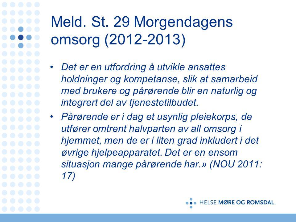 Meld. St. 29 Morgendagens omsorg (2012-2013) Det er en utfordring å utvikle ansattes holdninger og kompetanse, slik at samarbeid med brukere og pårøre