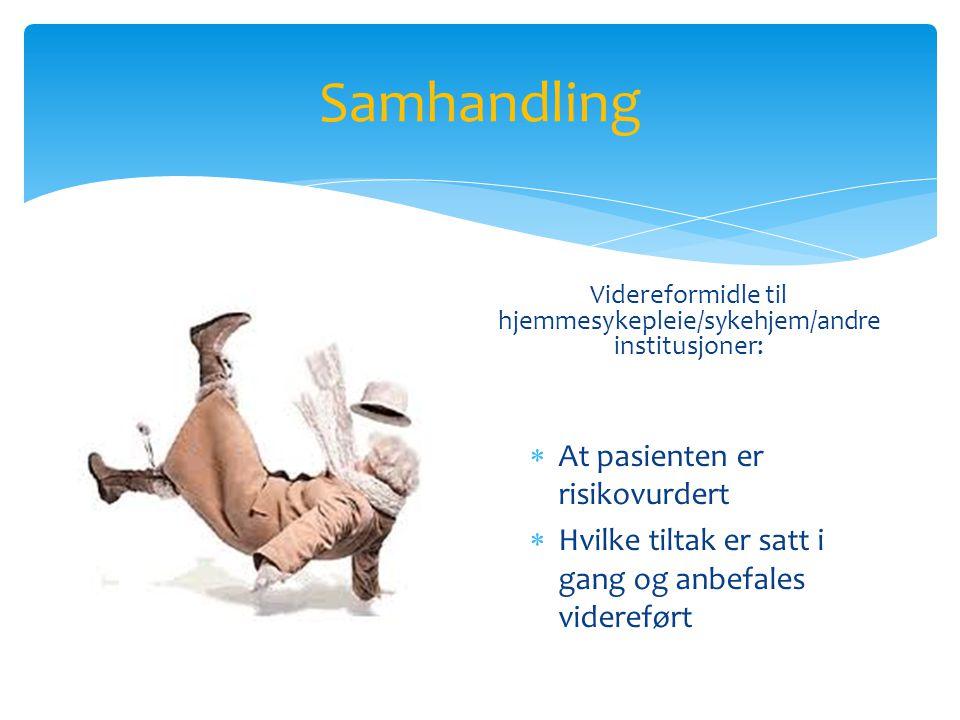 Samhandling Videreformidle til hjemmesykepleie/sykehjem/andre institusjoner:  At pasienten er risikovurdert  Hvilke tiltak er satt i gang og anbefales videreført