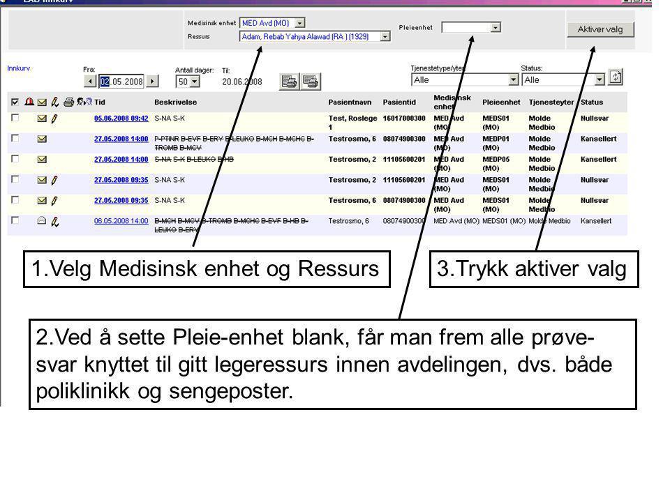 1.Velg Medisinsk enhet og Ressurs 2.Ved å sette Pleie-enhet blank, får man frem alle prøve- svar knyttet til gitt legeressurs innen avdelingen, dvs.