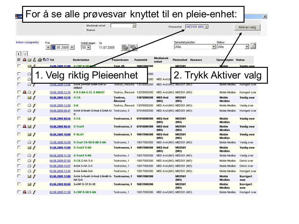 1. Velg riktig Pleieenhet2. Trykk Aktiver valg For å se alle prøvesvar knyttet til en pleie-enhet: