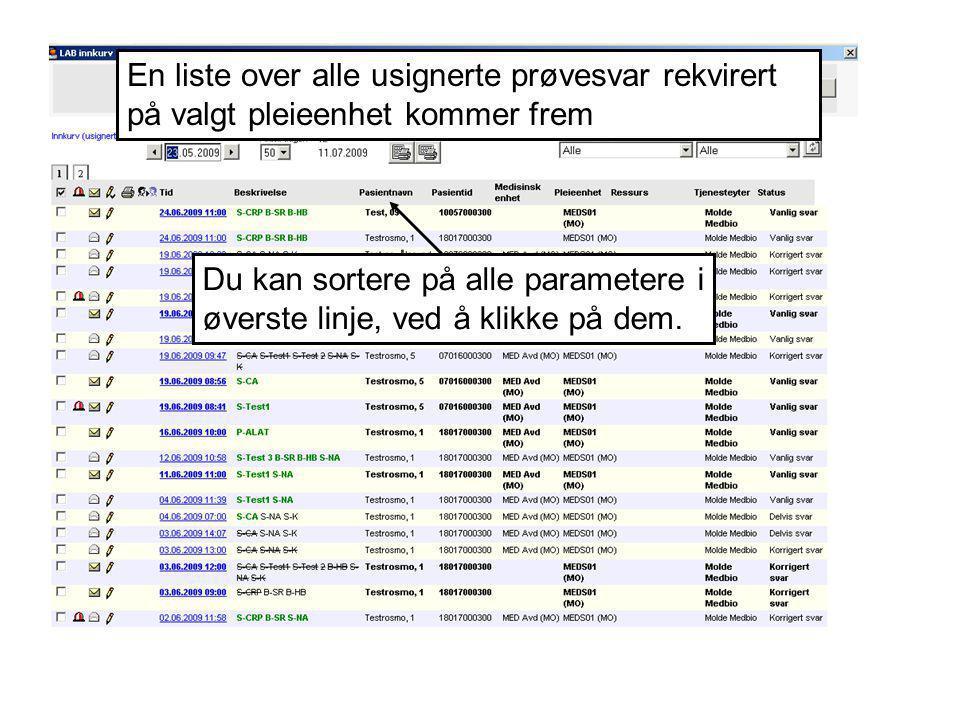 En liste over alle usignerte prøvesvar rekvirert på valgt pleieenhet kommer frem Du kan sortere på alle parametere i øverste linje, ved å klikke på dem.