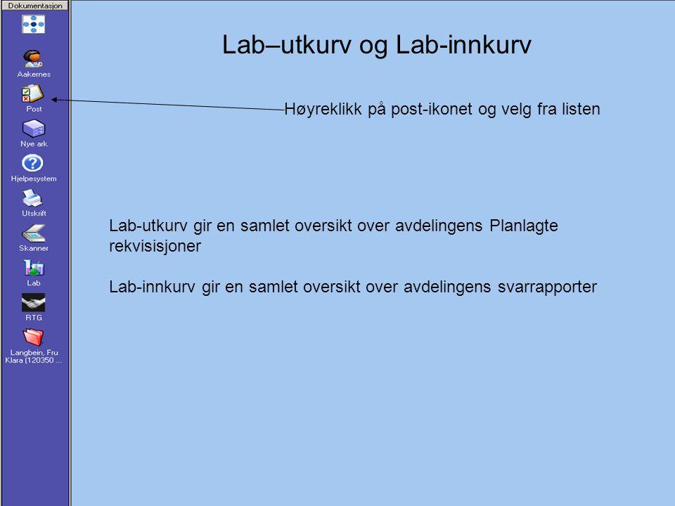 Lab–utkurv og Lab-innkurv Høyreklikk på post-ikonet og velg fra listen Lab-utkurv gir en samlet oversikt over avdelingens Planlagte rekvisisjoner Lab-innkurv gir en samlet oversikt over avdelingens svarrapporter