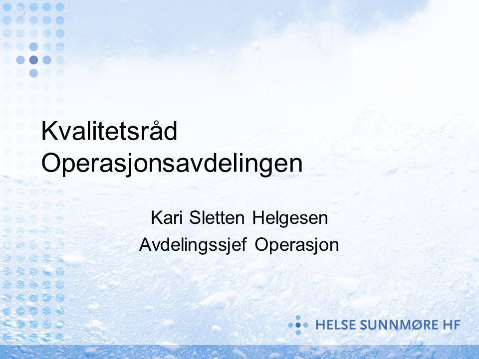 Kvalitetsråd Operasjonsavdelingen Kari Sletten Helgesen Avdelingssjef Operasjon
