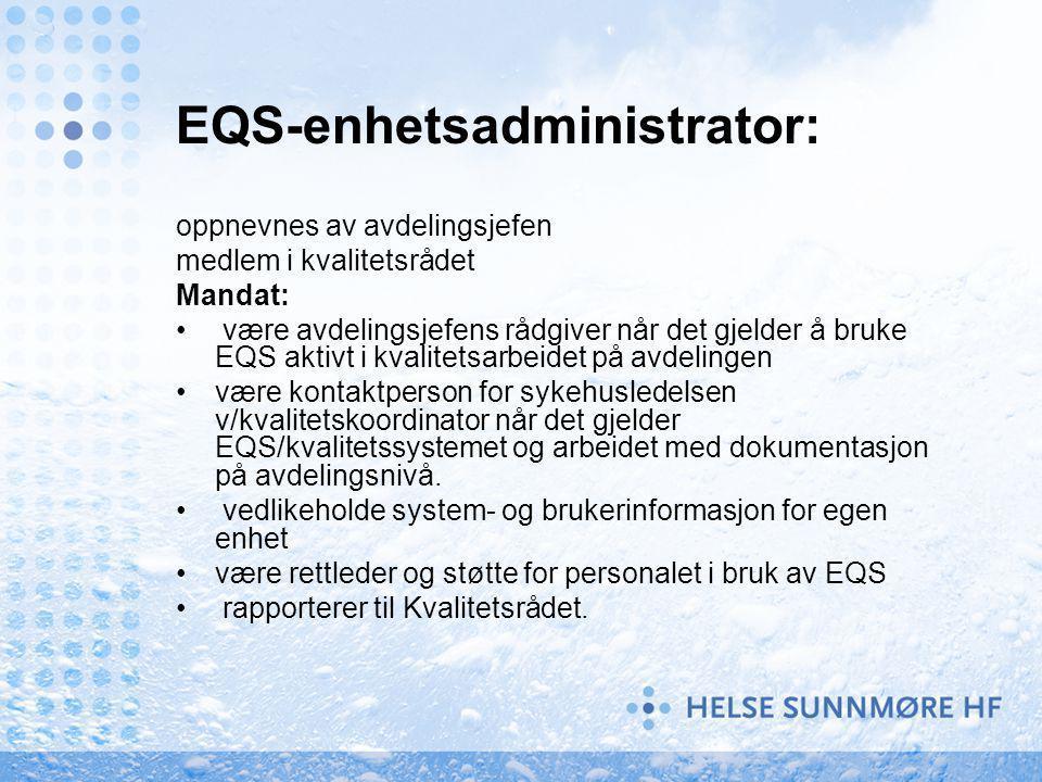EQS-enhetsadministrator: oppnevnes av avdelingsjefen medlem i kvalitetsrådet Mandat: være avdelingsjefens rådgiver når det gjelder å bruke EQS aktivt