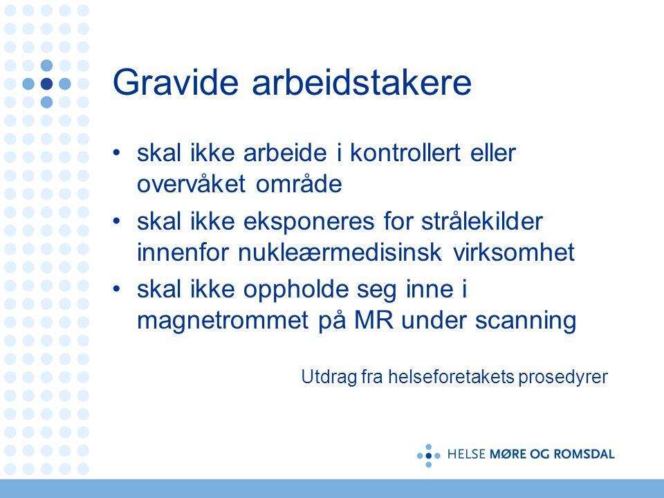 Gravide arbeidstakere skal ikke arbeide i kontrollert eller overvåket område skal ikke eksponeres for strålekilder innenfor nukleærmedisinsk virksomhe